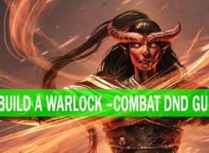 How To Build Warlock – A Combat DnD Guide